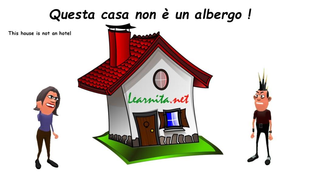 Italian idioms . Questa casa non è un albergo