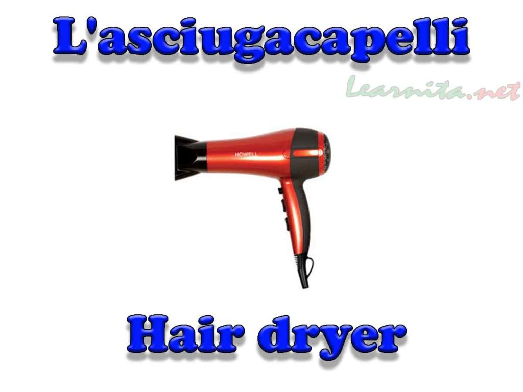 L'asciugacapelli (Fon) - Hair dryer