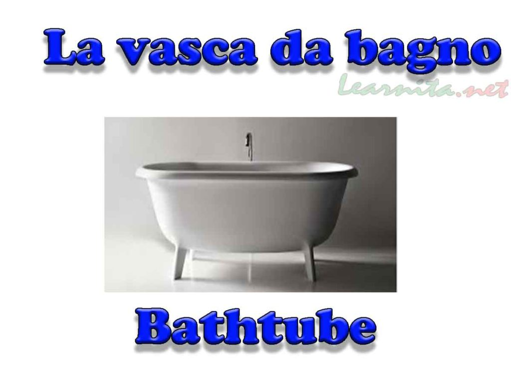 Names of bathroom items in italian lesson 3 for Vasca da bagno